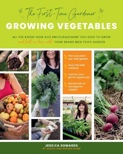 The First-Time Gardener: Growing Vegetables: Volume 1: All the know-how and encouragement you need to grow - and fall in love with! - your brand new food garden - The First-Time Gardener's Guides (Paperback)