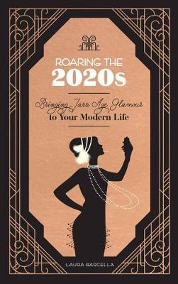 Roaring Your 2020s: Bringing Jazz Age Glamour to Your Modern Life (Hardback)