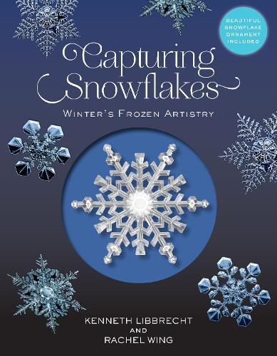 Capturing Snowflakes: Winter's Frozen Artistry (Hardback)