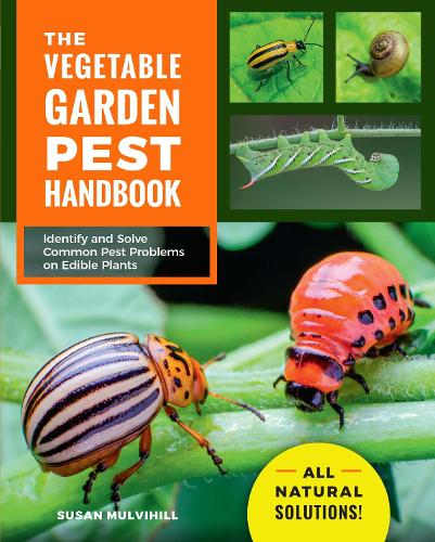 The Vegetable Garden Pest Handbook: Identify and Solve Common Pest Problems on Edible Plants - All Natural Solutions! (Paperback)