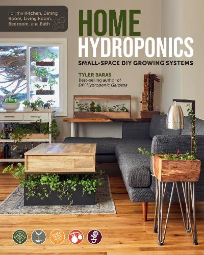 Home Hydroponics: Small-space DIY growing systems for the kitchen, dining room, living room, bedroom, and bath (Paperback)