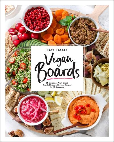 Vegan Boards: 50 Gorgeous Plant-Based Snack, Meal, and Dessert Boards for All Occasions (Hardback)