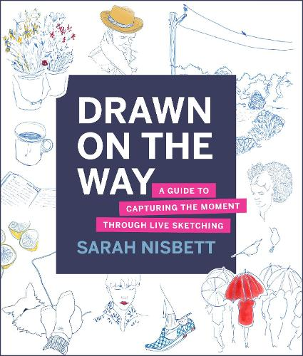 Drawn on the Way: A Guide to Capturing the Moment Through Live Sketching (Paperback)
