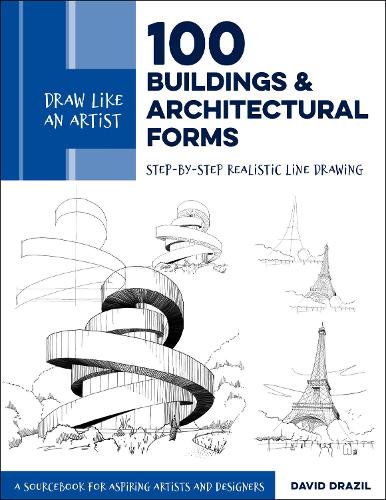 Draw Like an Artist: 100 Buildings and Architectural Forms: Step-by-Step Realistic Line Drawing - A Sourcebook for Aspiring Artists and Designers - Draw Like an Artist (Paperback)