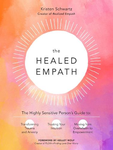 The Healed Empath: The Highly Sensitive Person's Guide to Transforming Trauma and Anxiety, Trusting Your Intuition, and Moving from Overwhelm to Empowerment (Paperback)