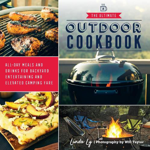 The Ultimate Outdoor Cookbook: All-Day Meals and Drinks for Backyard Entertaining and Elevated Camping Fare (Paperback)