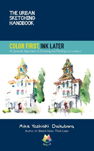 The Urban Sketching Handbook Color First, Ink Later: Volume 15: A Dynamic Approach to Drawing and Painting on Location - Urban Sketching Handbooks (Paperback)