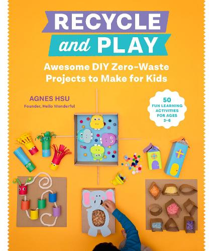 Recycle and Play: Awesome DIY Zero-Waste Projects to Make for Kids - 50 Fun Learning Activities for Ages 3-6 (Paperback)