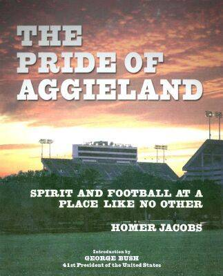 The Pride of Aggieland: Spirit and Football at a Place Like No Other (Hardback)