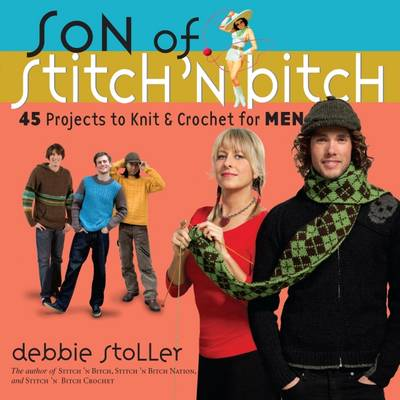 Son of Stitch 'n Bitch: 45 Projects to Knit & Crochet for Men (Paperback)