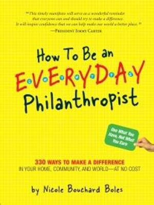 How to be an Everyday Philanthropist: 289 No Cost Ways to Live a Generous Life (Paperback)