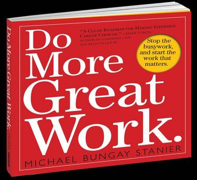 Do More Great Work: Stop the Busywork Start the Work That Matters (Paperback)