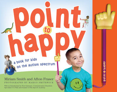 Point to Happy: A Book for Kids on the Autism Spectrum (Hardback)