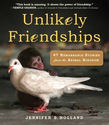 Unlikely Friendships: 47 Remarkable Stories from the Animal Kingdom (Paperback)