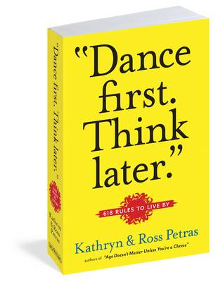 """""""Dance First, Think Later.: 618 Rules to Live By (Paperback)"""