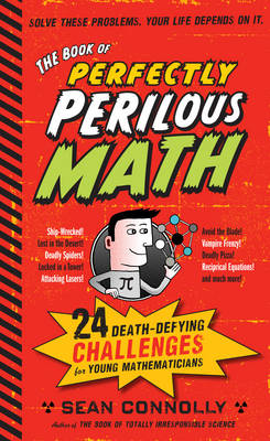 The Book of Perfectly Perilous Math: 24 Death-defying Challenges for Young Mathematicians (Paperback)