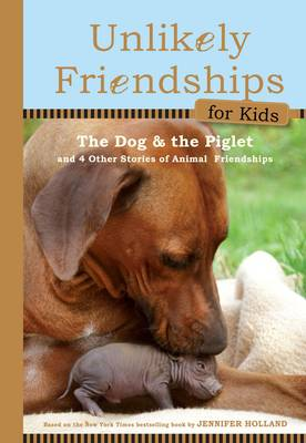 Unlikely Friendships for Kids: the Dog & the Piglet (Hardback)