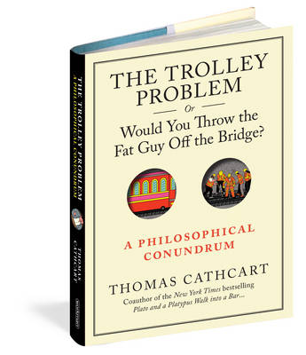 The Runaway Problem, or Would You Throw the Fat Man Off the Bridge: a Philiosophical Conundrum (Hardback)