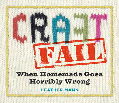 Craftfail: When Homemade Goes Terribly Wrong (Paperback)