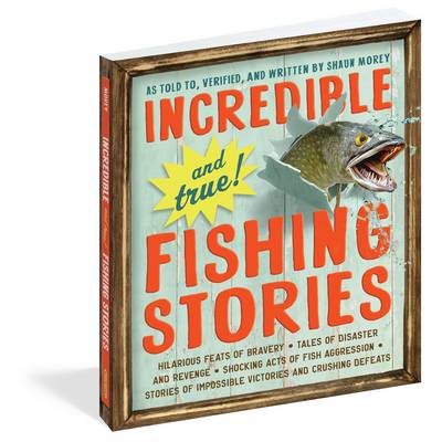 Incredible--and True!--Fishing Stories: Hilarious Feats of Bravery, Tales of Disaster and Revenge, Shocking Acts of Fish Aggression, Stories of Impossible Victories and Crushing Defeats (Paperback)