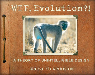 WTF, Evolution!?: A Theory of Unintelligible Design (Paperback)