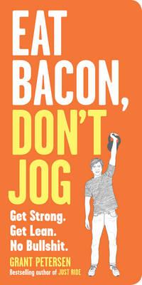 Eat Bacon, Don't Jog: Get Strong. Get Lean. No Bullshit. (Paperback)