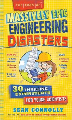 The Book Of Massively Epic Engineering Disasters: 33 Thrilling Experiments for Young Scientists (Hardback)
