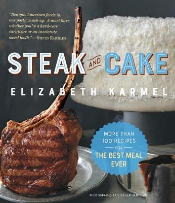 Steak and Cake: More Than 100 Recipes for the Best Meal Ever (Paperback)