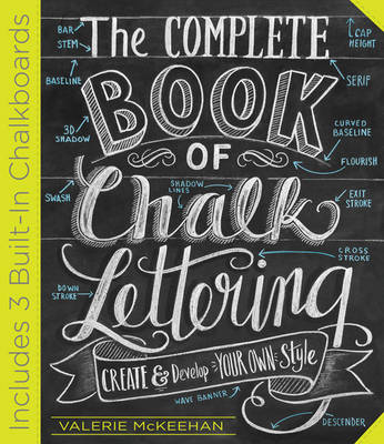 The Complete Book of Chalk Lettering: Create & Develop Your Own Style (Hardback)
