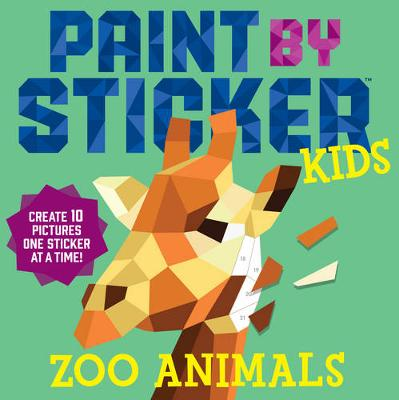 Paint By Sticker Kids: Zoo Animals: Create 10 Pictures One Sticker at a Time! (Paperback)