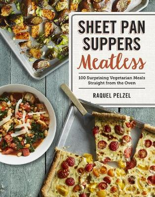 Sheet Pan Suppers Meatless: 100 Surprising Vegetarian Meals Straight from the Oven (Paperback)