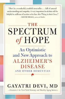 The Spectrum of Hope: An Optimistic and New Approach to Alzheimer's Disease and Other Dementias (Hardback)