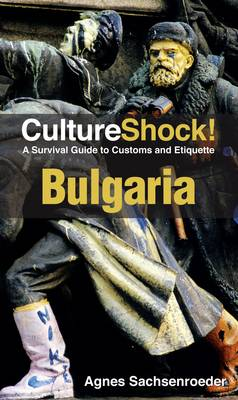Bulgaria: A Survival Guide to Customs and Etiquette - Culture Shock! (Paperback)