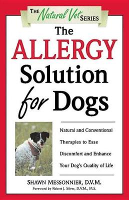 The Allergy Solution for Dogs: Natural and Conventional Therapies to Ease Discomfort and Enhance Your Dog's Quality of Life (Paperback)