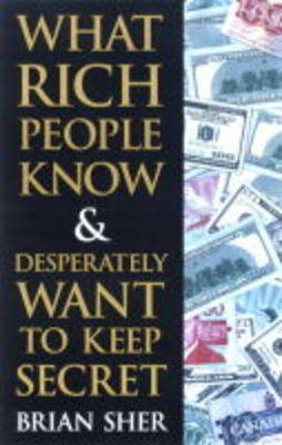 What Rich People Know and Desperately Want to Keep Secret (Paperback)