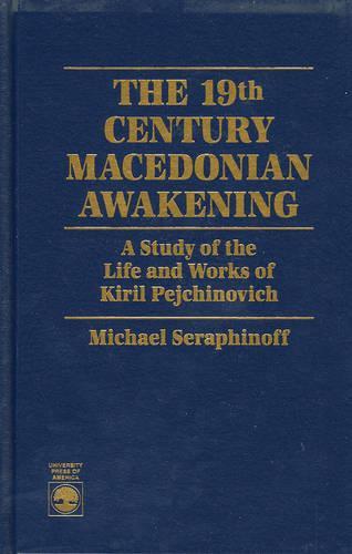 The 19th Century Macedonian Awakening: A Study of the Life and Works of Kiril Pejcinovich (Hardback)