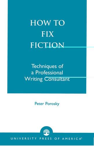 How to Fix Fiction: Techniques of a Professional Writing Consultant (Paperback)