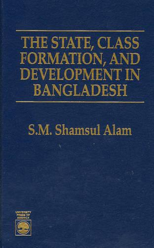 The State, Class Formation and Development in Bangladesh (Hardback)