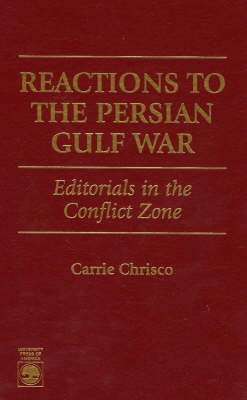 Reactions to the Persian Gulf War: Editorials in the Conflict Zone (Hardback)