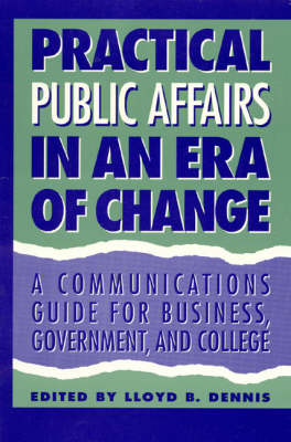 Public Affairs in an Era of Change: A Communications Guide for Business, Government, and College (Hardback)