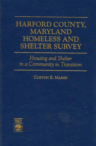 Harford County, Maryland Homeless and Shelter Survey: Housing and Shelter in a Community in Transition (Hardback)