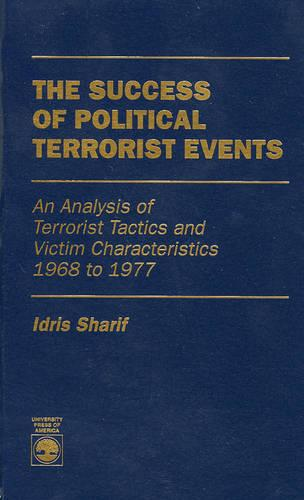 The Success of Political Terrorist Events: An Analysis of Terrorist Tactics and Victim Characteristics 1968-1977 (Hardback)