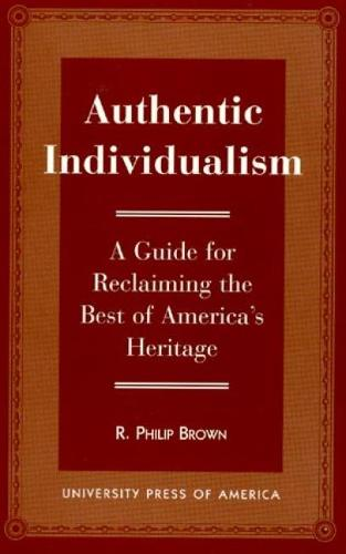 Authentic Individualism: A Guide for Reclaiming the Best of America's Heritage (Paperback)