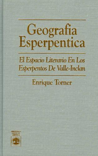 Geografia Esperpentica: El Espacio Literario en Los Esperpentos De Valle-Inclan (Hardback)