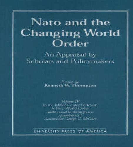 NATO and the Changing World Order: An Appraisal by Scholars and Policymakers - Miller Center Series on a New World Order 4 (Paperback)