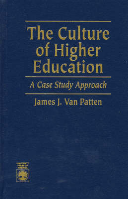 The Culture of Higher Education: A Case Study Approach (Hardback)