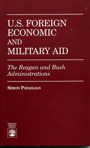 U.S. Foreign Economic and Military Aid: The Reagan and Bush Administrations (Paperback)