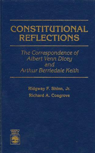 Constitutional Reflections: The Correspondence of Albert Venn Dicey and Arthur Berriedale Keith (Hardback)