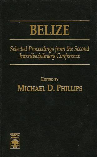 Belize: Selected Proceedings from the Second Interdisciplinary Conference (Hardback)