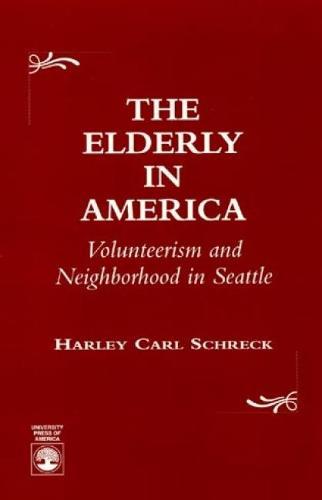 The Elderly in America: Volunteerism and Neighborhood in Seattle (Paperback)